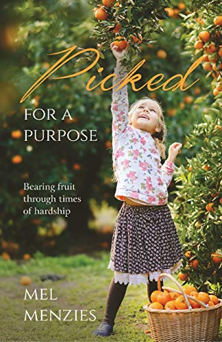 Picked for a Purpose: Bearing Fruit Through: Menzies, Mel