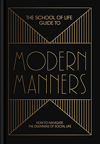 9781912891146: The School of Life Guide to Modern Manners: How to Navigate the Dilemmas of Social Life