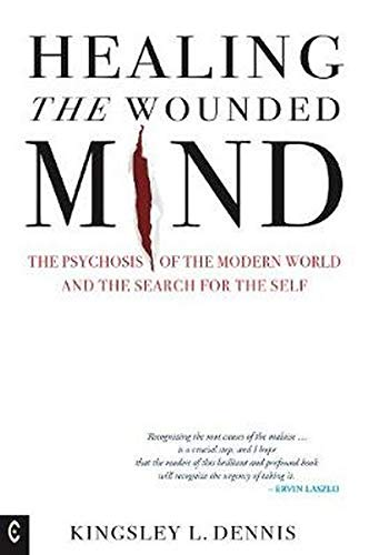 Imagen de archivo de Healing the Wounded Mind: The Psychosis of the Modern World and the Search for the Self a la venta por Books From California
