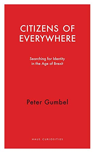 9781913368074: Citizens of Everywhere: Searching for Identity in the Age of Brexit (Haus Curiosities)