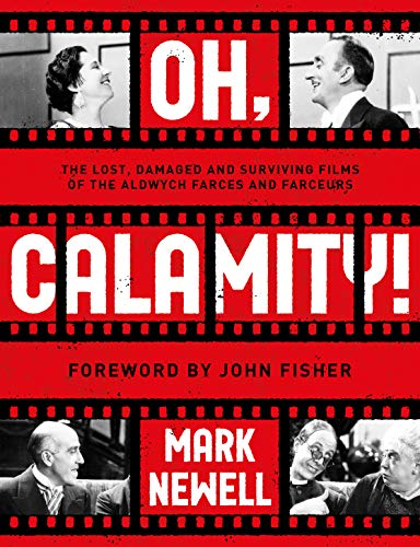9781913551186: Oh, Calamity!: The lost, damaged and surviving films of the Aldwych farces and farceurs