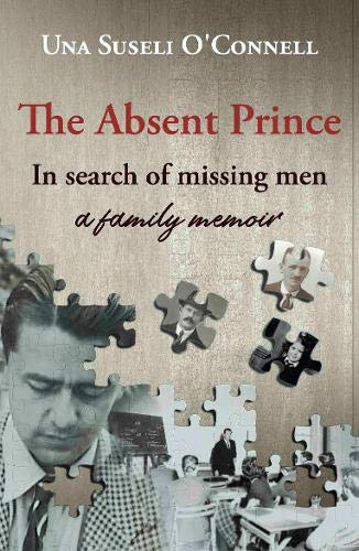 9781913567101: The Absent Prince: in search of missing men - a family memoir