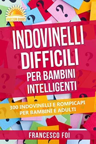 9781913607111: Indovinelli Difficili Per Bambini Intelligenti: 300 Indovinelli E Rompicapi Per Bambini E Adulti