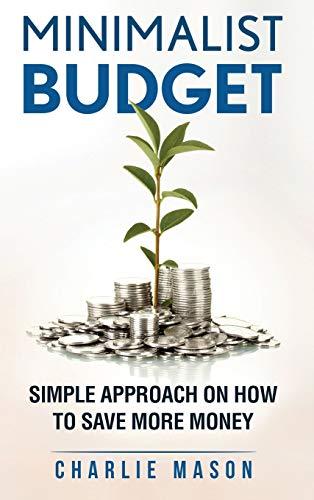 9781913796709: Minimalist Budget: Minimalism Book Minimalist Baker Minimalist Mindset Minimalist Living How To Save Money: Minimalist Lifestyle Minimalism More Of Less