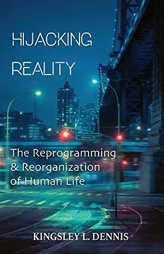 Imagen de archivo de Hijacking Reality: The Reprogramming & Reorganization of Human Life (Paperback) a la venta por The Book Depository