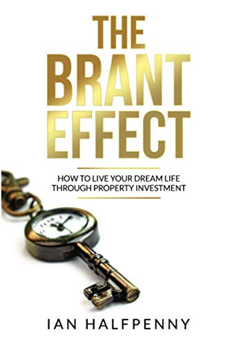 9781916030565: The Brant Effect: How to Live Your Dream Life Through Property Investment