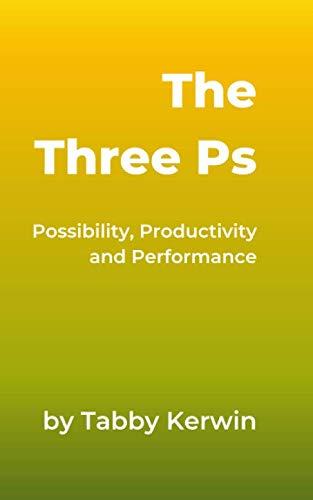 9781916059405: The Three Ps: Possibility, Productivity & Performance: #createmyhappy