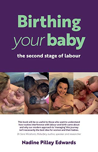 Nadine Pilley Edwards, Birthing your baby: the second stage of labour