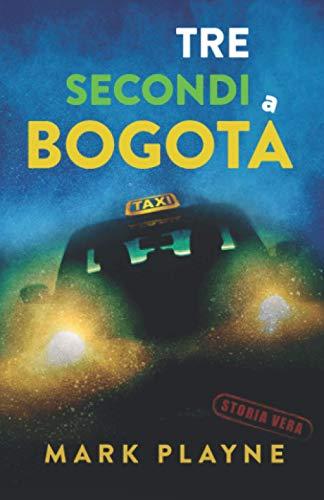 9781916105430: 3 Secondi a Bogotá: La vera storia di due viaggiatori con zaino e sacco a pelo caduti nelle mani degli inferi Colombiani.