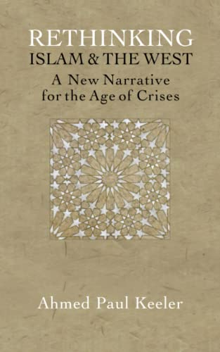 9781916173804: Rethinking Islam & the West: A New Narrative for the Age of Crises