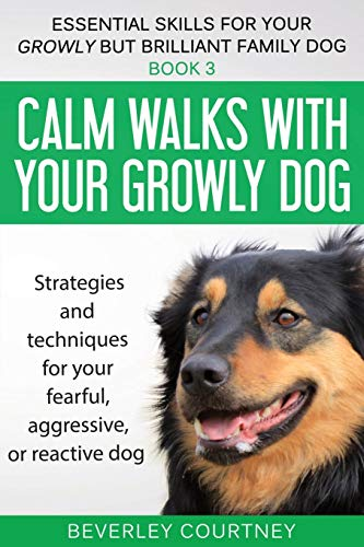 9781916437678: Calm walks with your Growly Dog: Strategies and techniques for your fearful, aggressive, or reactive dog: 3