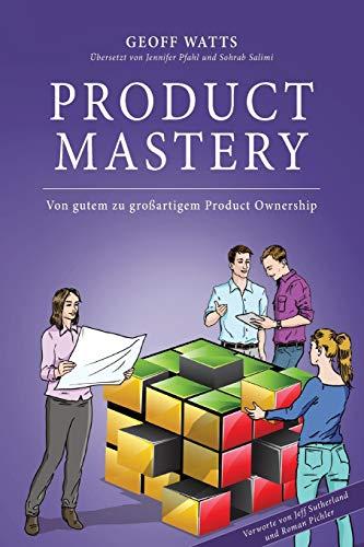 9781916439443: Product Mastery: Von gutem zu großartigem Product Ownership (Geoff Watts' Agile Mastery Series)