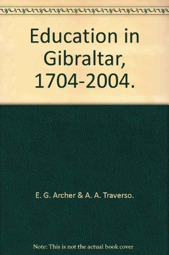 Education in Gibraltar, 1704-2004.: E. G. Archer & A. A. Traverso.