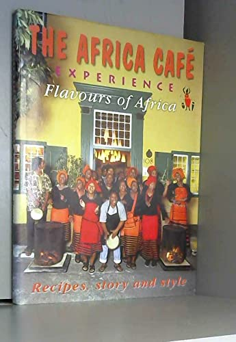 The Africa Cafe Experience - Flavours of Africa - Recipes, Style and Story: Ampersand Press