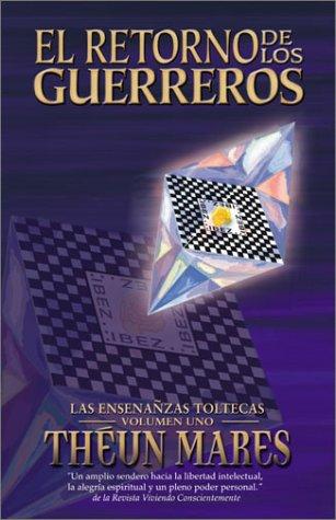 El Retorno de los Guerreros (Las Enseñanzas Toltecas - Volumen Uno) (Ense~nanzas ...