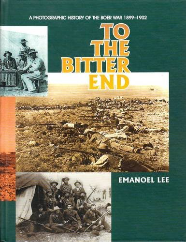 9781919825250: To the Bitter End: A Photographic History of the Boer War 1899 1902