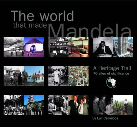 The World That Made Mandela: A Heritage Trail - 70 Sites of Significance (1919855157) by Callinicos, Luli