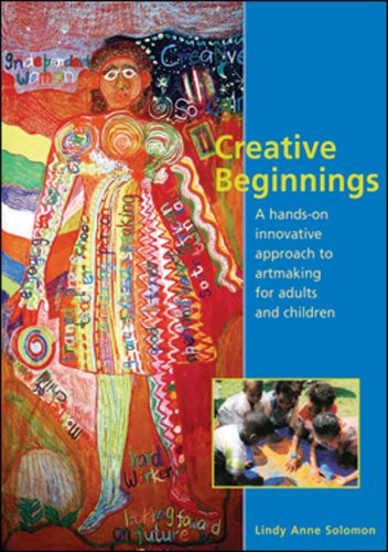 9781919855523: Creative Beginnings: A Hands-on Innovative Approach to Artmaking for Adults and Children
