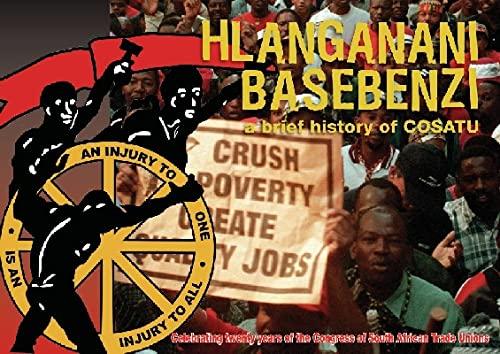 Hlanganani Basebenzi:A Brief History Of COSATU: Seidman, Judy and