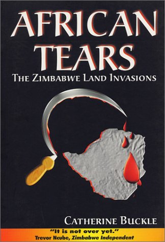 African Tears: The Zimbabwe Land Invasions.: Buckle, Catherine.