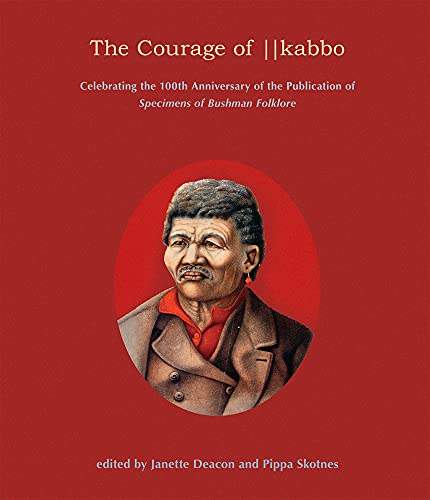 9781919895468: The Courage of ¦¦kabbo: Celebrating the 100th Anniversary of the Publication of Specimens of Bushman Folklore