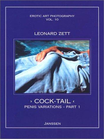 9781919901077: Leonard Zett: Cock-Tail: Penis Variations, Part 1 (Erotic Art Photography, Vol. 10)