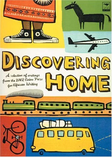 9781919931555: Discovering Home: A Selection of Writings from the 2002 Caine Prize for African Writing (Caine Prize for African Writing series)