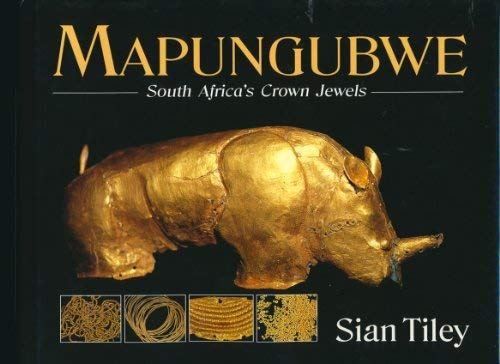 MAPUNGUBWE. South Africa's Crown Jewels.: Tiley, Sian.