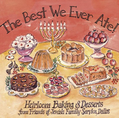 The Best We Ever Ate! Heirloom Baking & Desserts from Friends of Jewish Family Service, Dallas:...