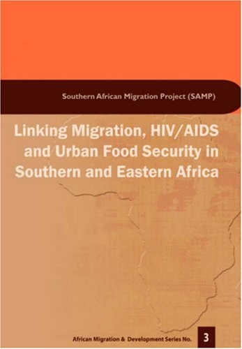 Linking Migration, HIV/AIDS and Urban F (African: Jonathan Crush; Miriam