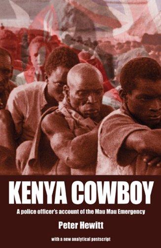 Kenya Cowboy: A Police Officer's Account of the Mau Mau Emergency: Hewitt, Peter