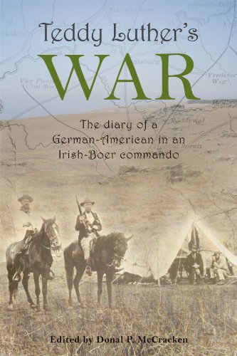 Teddy Luther's War: The Diary of a German-American in an Irish-Boer Commando: Donal McCracken