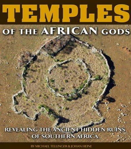 Temples of the African Gods: Tellinger, Michael, Heine, Johan