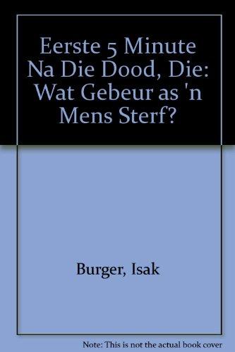 9781920156190: Die Eerste 5 Minute Na Die Dood: Wat Gebeur As 'N Mens Sterf?