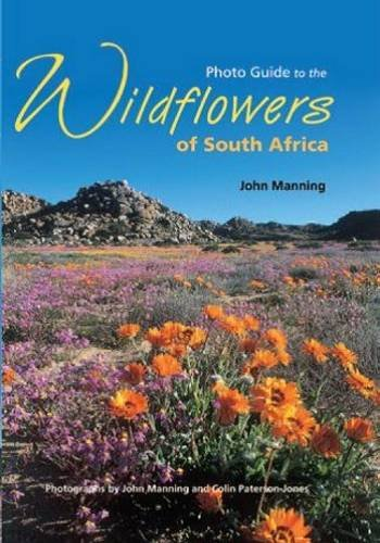Photo Guide to the Wildflowers of South Africa: Revised Edition: Manning, John