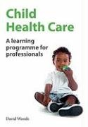 Child Health Care: A Learning Programme for Professionals (International Edition): Woods, David