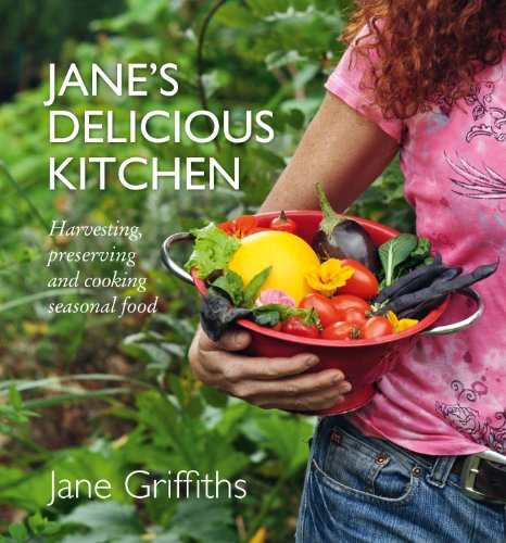9781920289157: Jane's Delicious Kitchen: Harvesting, Preserving and Cooking Seasonal Food