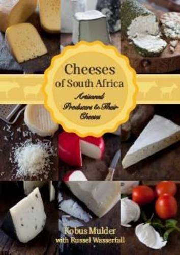 Cheeses of South Africa: Artisanal producers &: Kobus Mulder, Russel