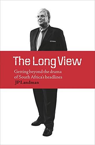 The Long View: Getting Beyond the Drama: Landman, J. P.