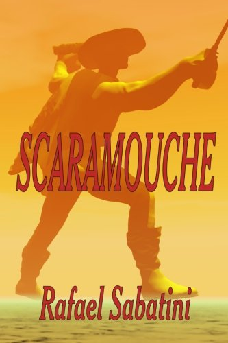 Scaramouche: A Romance of the French Revolution (1920414525) by Rafael Sabatini