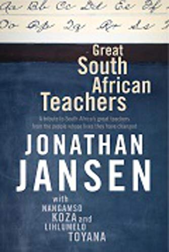 9781920434243: Great South African Teachers: A Tribute to South Africa's Great Teachers from the People Whose Lives They Changed