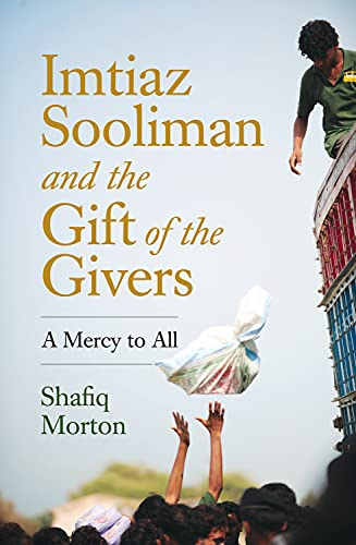 Imtiaz Sooliman and the Gift of the Givers: A Mercy to All: Morton, Shafiq