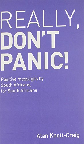 Really, Don't Panic!: Positive Messages by South Africans, for South Africans: Knott-Craig, ...