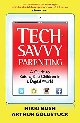 Tech-Savvy Parenting: A Guide to Raising Safe Children in a Digital World: Bush, Nikki; Goldstuck, ...