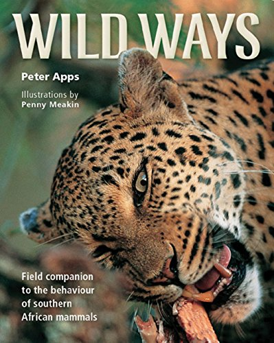 Wild Ways: Field Guide to the Behaviour of Southern African Mammals: Apps, Peter