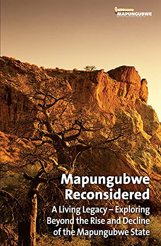 Mapungubwe Reconsidered: A Living Legacy: Exploring Beyond: Chirikure, Shadreck; Delius,