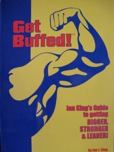 Get Buffed! Lan King's Guide to Getting Bigger, Stronger and Leaner!: Lan J. King