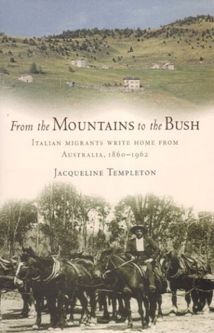 9781920694012: From the Mountains to the Bush: Italian Migrants Write Home from Australia 1860-1962