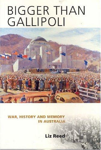 9781920694197: Bigger than Gallipoli: War, History and Memory in Australia