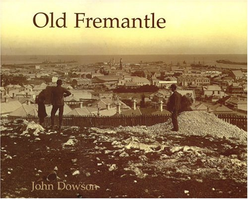 9781920694265: Old Fremantle: Photographs 1850-1950 (Revised Edition)